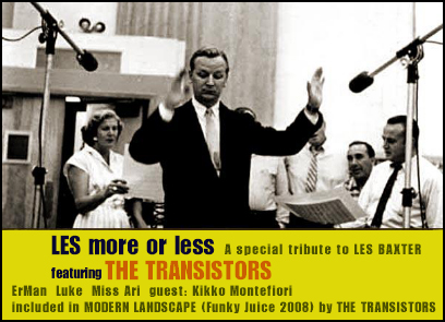 THE TRANSISTORS - LES more or less dedicated to LES BAXTER on MODERN LANDSCAPE!